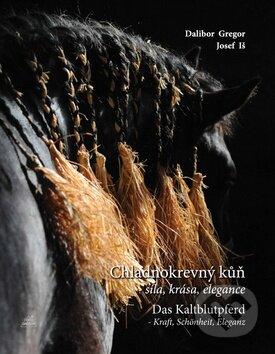 Chladnokrevný kůň - Síla, krása, elegance - Dalibor Gregor, Josef Iš