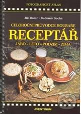 Aventinum Receptář – Celoroční průvodce houbaře - Radomír Socha, Jiří Baier