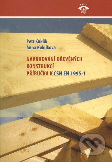 Navrhování dřevěných konstrukcí - Petr Kuklík, Anna Kuklíková