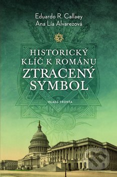 Historický klíč k románu Ztracený symbol - Eduardo R. Callaey, Ana Lía Alvarez