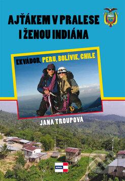 Ajťákem v pralese i ženou indiána - Jana Troupová