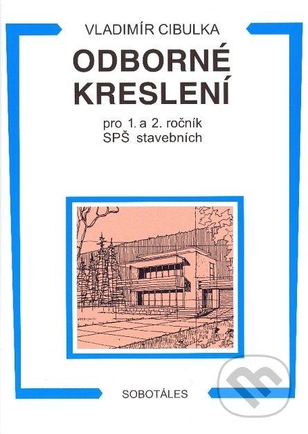 Odborné kreslení pro 1. a 2. ročník SPŠ stavebních - Vladimír Cibulka