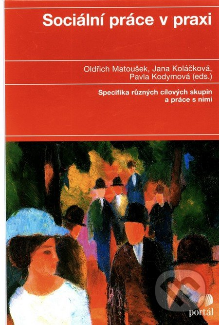 Sociální práce v praxi - Oldřich Matoušek, Jana Koláčková, Pavla Kodymová