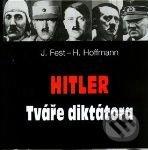 Hitler: Tváře diktátora - J. Fest, H. Hoffmann