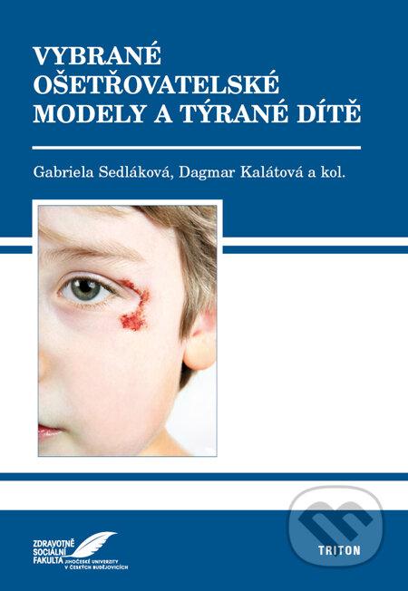 Vybrané ošetřovatelské modely a týrané dítě - Gabriela Sedláková, Dagmar Kalátová