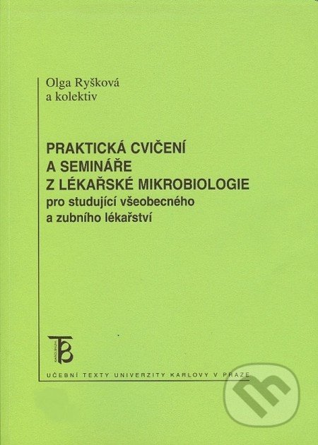 Praktická cvičení a semináře z lékařské mikrobiologie pro studující všeobecného a zubního lékařství - Olga Ryšková