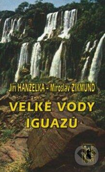 Velké vody Iguazů - Jiří Hanzelka, Miroslav Zikmund