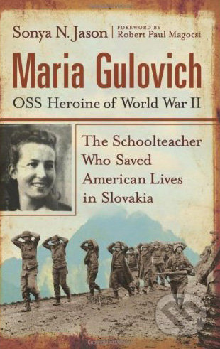 Maria Gulovich: OSS Heroine of World War II - Sonya N. Jason