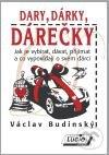Dary, dárky, dárečky - Václav Budinský