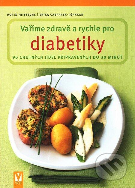 Vaříme zdravě a rychle pro diabetiky - Doris Fritzsche, Erika Casparek-Türkkanová